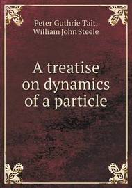 A Treatise on Dynamics of a Particle by Peter Guthrie Tait