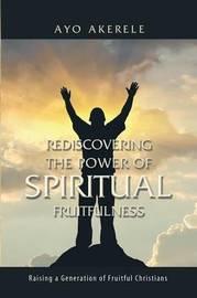 Rediscovering the Power of Spiritual Fruitfulness by Ayo Akerele