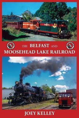 The Belfast and Moosehead Lake Railroad by Joey Kelley