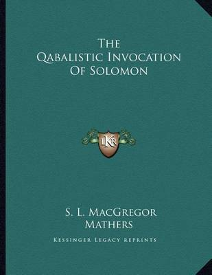 The Qabalistic Invocation of Solomon by S.L. MacGregor Mathers
