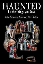 Haunted by the Things You Love by John Zaffis