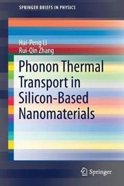Phonon Thermal Transport in Silicon-Based Nanomaterials by Hai-Peng Li