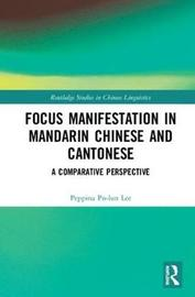 Focus Manifestation in Mandarin Chinese and Cantonese by Peppina Po-Lun Lee