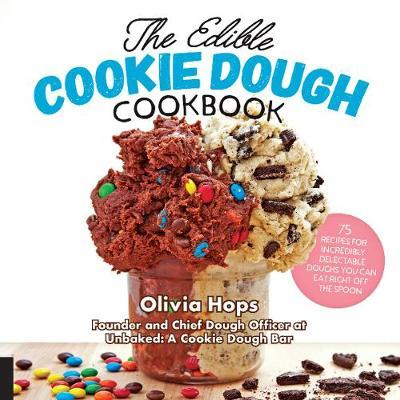 The Edible Cookie Dough Cookbook by Olivia Hops