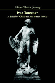 A Reckless Character and Other Stories by Ivan Sergeevich Turgenev