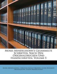 Moses Mendelssohn's Gesammelte Schriften, Nach Den Originaldrucken Und Handschriften, Volume 5 by Georg Benjamin Mendelssohn