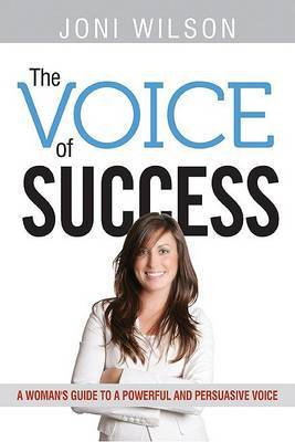 The Voice of Success: A Woman's Guide to a Powerful and Persuasive Voice by Joni Wilson image