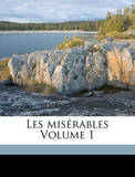 Les Miserables Volume 1 by Hugo Victor 1802-1885