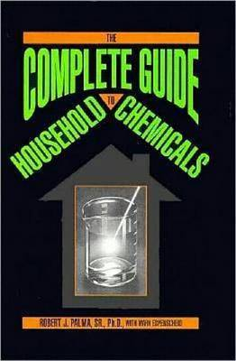The Complete Guide to Household Chemicals by Robert Palma image