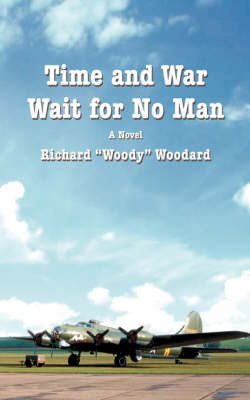 """Time and War Wait for No Man by Richard """"Woody"""" Woodard"""