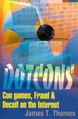 Dotcons: Con Games, Fraud, and Deceit on the Internet by James T. Thomes