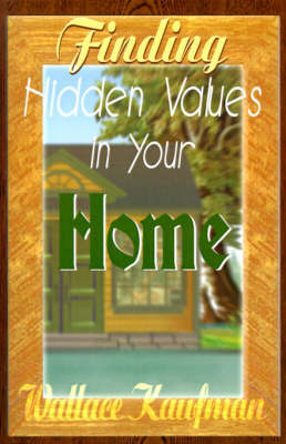 Finding Hidden Values in Your Home by Wallace Kaufman