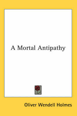 A Mortal Antipathy by Oliver Wendell Holmes