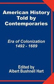 American History Told by Contemporaries: Era of Colonization 1492 - 1689 image