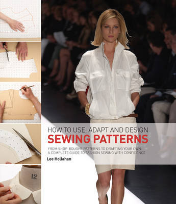 How to Use, Adapt and Design Sewing Patterns by Lee Hollahan