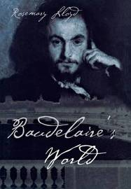 Baudelaire's World by Rosemary Lloyd
