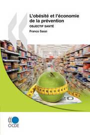 L'Obesite Et L'Economie de La Prevention: Objectif Sante by OECD Publishing