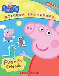 Peppa Pig: Fun with Friends Sticker Storybook by Scholastic