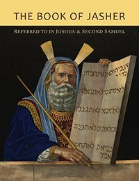 The Book of Jasher Referred to in Joshua and Second Samuel by Jasher