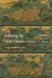 Forming the Early Chinese Court by Luke Habberstad image