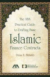 The ABA Practical Guide to Drafting Basic Islamic Finance Contracts by Dena H Elkhatib
