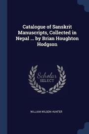 Catalogue of Sanskrit Manuscripts, Collected in Nepal ... by Brian Houghton Hodgson by William Wilson Hunter