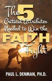The 5 Critical Attributes Needed to Win the Faith Fight by Paul L Denman Ph D image