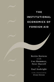 The Institutional Economics of Foreign Aid by Bertin Martens
