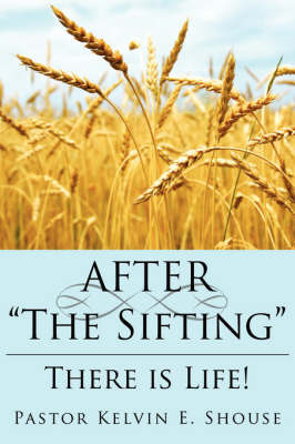 """AFTER """"The Sifting"""" by Pastor Kelvin E. Shouse image"""
