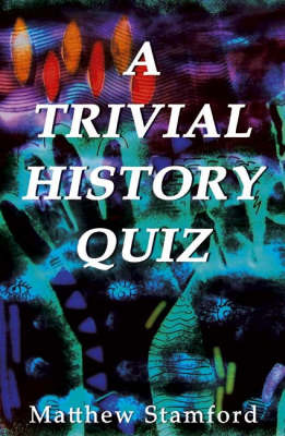 A Trivial History Quiz by Matthew Stamford image