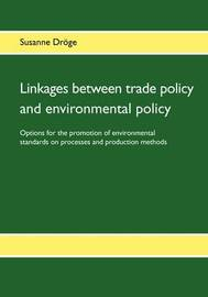 Linkages Between Trade Policy and Environmental Policy by Susanne Drge