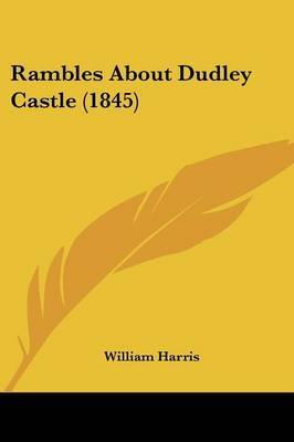 Rambles About Dudley Castle (1845) by William Harris image