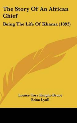 The Story of an African Chief: Being the Life of Khama (1893) by Louise Torr Knight-Bruce image