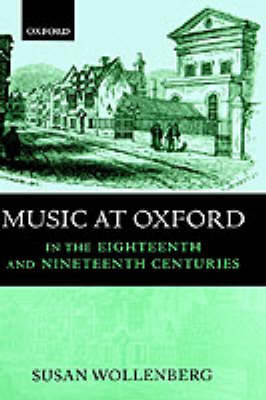 Music at Oxford in the Eighteenth and Nineteenth Centuries by Susan Wollenberg