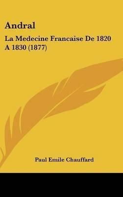 Andral: La Medecine Francaise de 1820 a 1830 (1877) by Paul Emile Chauffard