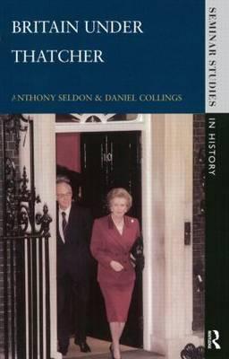 Britain under Thatcher by Anthony Seldon