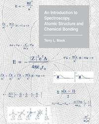 An Introduction to Spectroscopy, Atomic Structure and Chemical Bonding by Terry Leonard Meek