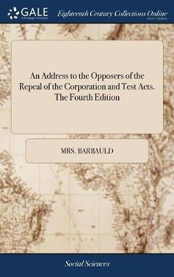 An Address to the Opposers of the Repeal of the Corporation and Test Acts. the Fourth Edition by (Anna Letitia) Barbauld image