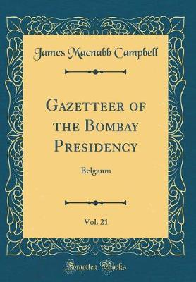 Gazetteer of the Bombay Presidency, Vol. 21 by James Macnabb Campbell