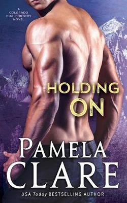 Holding on by Pamela Clare image
