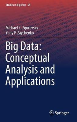 Big Data: Conceptual Analysis and Applications by Michael Z. Zgurovsky