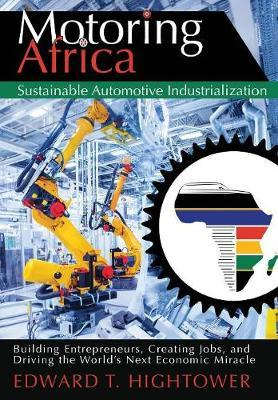 Motoring Africa: Sustainable Automotive Industrialization by Edward T Hightower image