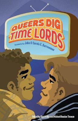 Queers Dig Time Lords: A Celebration of Doctor Who by the LGBTQ Fans Who Love It by Tanya Huff image