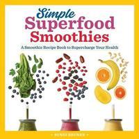 Simple Superfood Smoothies by Sondi Bruner