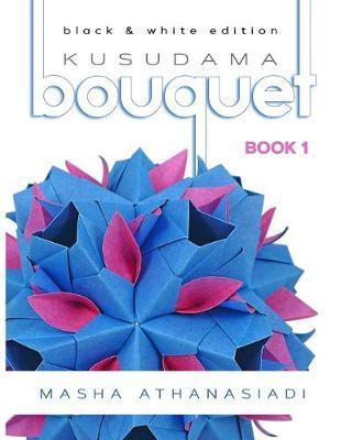 Kusudama Bouquet Book 1 by Masha Athanasiadi