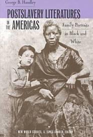 Postslavery Literatures in the Americas by George B. Handley