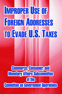 Improper Use of Foreign Addresses to Evade U. S. Taxes by U.S. Congress image