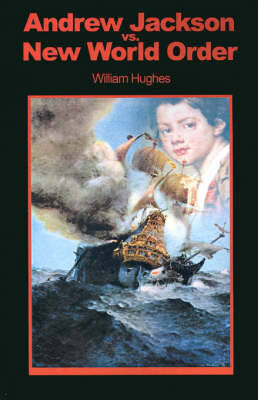 Andrew Jackson Vs. New World Order by William Hughes