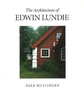 The Architecture of Edwin Lundie by Dale Mulfinger