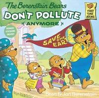 The Berenstain Bears Don't Pollute (Anymore) by Stan And Jan Berenstain Berenstain
